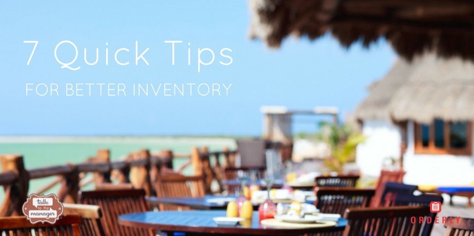 7 Quick Tips for a Better Restaurant Inventory