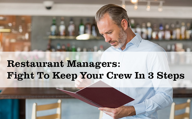 Restaurant Managers: Fight To Keep Your Crew In 3 Steps