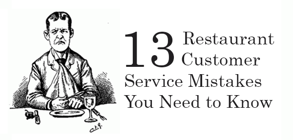 13 restaurant customer service mistakes you need to know
