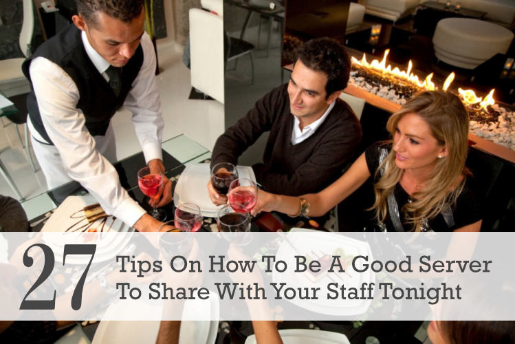 27 Tips On How To Be A Good Server To Share With Your Staff Tonight